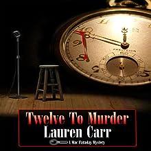Twelve to Murder: A Mac Faraday Mystery, Book 7 | Livre audio Auteur(s) : Lauren Carr Narrateur(s) : James C. Lewis