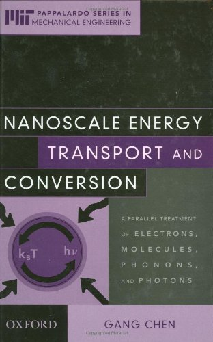 Nanoscale Energy Transport And Conversion: A Parallel Treatment Of Electrons, Molecules, Phonons, And Photons (Mit-Pappalardo Series In Mechanical Engineering)