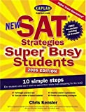 New SAT Strategies for Super Busy Students: 10 Simple Steps (for Students Who Don't Want to Spend Their Whole Lives Preparing for the Test) (Kaplan SAT Strategies for Super Busy Students)