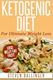 Ketogenic Diet: For Ultimate Weight Loss ? Lose Belly Fat Fast (Volume 1)