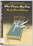 What Dreams May Come (Doubleday Science Fiction) (0385182538) by Wellman, Manly Wade