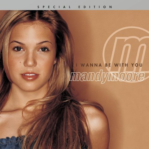 Mandy Moore - I Wanna Be With You, Special Edition - Zortam Music