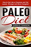 Paleo Diet: Paleo for Beginners - How to Eat Like a Caveman and Get Leaner, Stronger and More Energetic! (Paleo for Beginners, Paleo Cookbook, Paleo Slow Cooker)