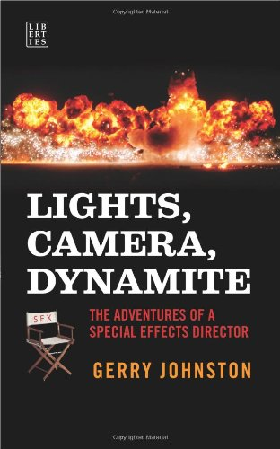 Lights, Camera, Dynamite: The Adventures of a Special Effects Director