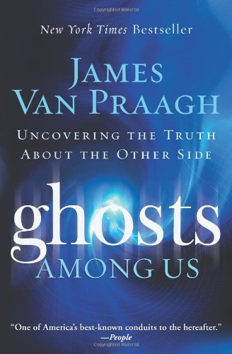 Ghosts Among Us: Uncovering the Truth About the Other Side by James Van Praagh cover
