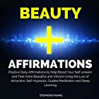 Beauty Affirmations: Positive Daily Affirmations to Help Boost Your Self-Esteem and Feel More Beautiful and Vibrant Using the Law of Attraction, Self-Hypnosis, Guided Meditation and Sleep Learning  von Stephens Hyang Gesprochen von: Rhiannon Angell