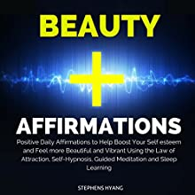 Beauty Affirmations: Positive Daily Affirmations to Help Boost Your Self-Esteem and Feel More Beautiful and Vibrant Using the Law of Attraction, Self-Hypnosis, Guided Meditation and Sleep Learning  by Stephens Hyang Narrated by Rhiannon Angell