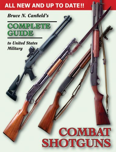 Bruce N. Canfield's Complete Guide to United States Military Combat Shotguns