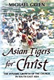 Asian Tigers for Christ - The dynamic growth of the Church in South East Asia (0281053693) by Green, Michael