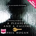 A Pleasure and a Calling (       UNABRIDGED) by Phil Hogan Narrated by Leighton Pugh