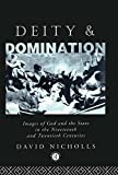 Deity and Domination: Images of God and the State in the 19th and 20th Centuries (Hulsean Lectures) (041501171X) by Nicholls, David