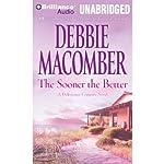 The Sooner the Better: A Deliverance Company Novel   Debbie Macomber