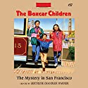 The Mystery in San Francisco: The Boxcar Children Mysteries, Book 57 Audiobook by Gertrude Chandler Warner Narrated by Tim Gregory