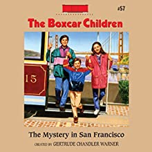 The Mystery in San Francisco: The Boxcar Children Mysteries, Book 57 (       UNABRIDGED) by Gertrude Chandler Warner Narrated by Tim Gregory