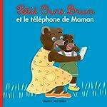 Petit Ours Brun et le t�l�phone de maman