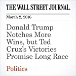 Donald Trump Notches More Wins, but Ted Cruz's Victories Promise Long Race | Patrick O'Connor,Janet Hook