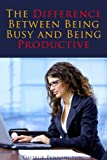img - for Productivity: The Difference Between Being Busy and Being Productive (Time Management) book / textbook / text book