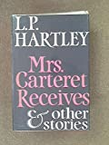 Mrs. Carteret Receives and Other Stories (0241020409) by Hartley, L. P.