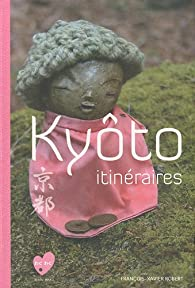 Kyôto itinéraires par François-Xavier Robert