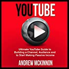 YouTube: Ultimate YouTube Guide to Building a Channel, Audience and to Start Making Passive Income Hörbuch von Andrew Mckinnon Gesprochen von: Martin James