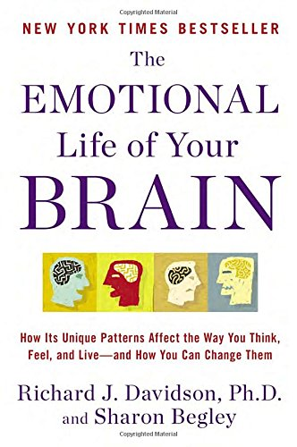 The Emotional Life of Your Brain: How Its Unique Patterns Affect the Way You Think, Feel, and Live--and How You Can Change Them PDF