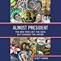 Almost President: The Men Who Lost the Race but Changed the Nation (       UNABRIDGED) by Scott Farris Narrated by Scott Farris