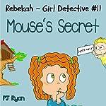 Rebekah - Girl Detective #11: Mouse's Secret (       UNABRIDGED) by PJ Ryan Narrated by Gwendolyn Druyor