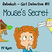 Rebekah - Girl Detective #11: Mouse's Secret | PJ Ryan