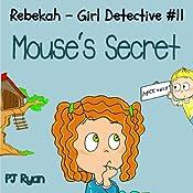 Rebekah - Girl Detective #11: Mouse's Secret | PJ Ryan