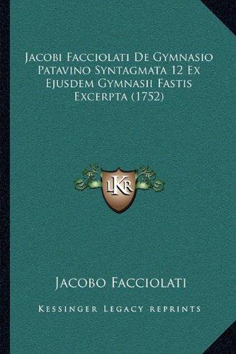 Jacobi Facciolati de Gymnasio Patavino Syntagmata 12 Ex Ejusdem Gymnasii Fastis Excerpta (1752)