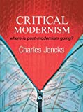 Critical Modernism: Where is Post-Modernism Going What is Post-Modernism (0470030119) by Jencks, Charles