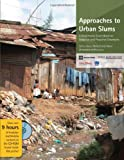Approaches to Urban Slums: A Multimedia Sourcebook on Adaptive and Proactive Strategies (Wbi Learning Resources Series)