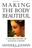 Making the Body Beautiful (0691070539) by Gilman, Sander L.