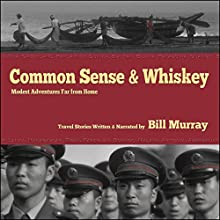 Common Sense and Whiskey: Travel Adventures Far from Home Audiobook by Bill Murray Narrated by Bill Murray