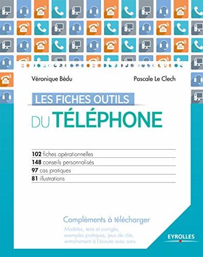Les fiches outils du téléphone: Avec modèles, tests et corrigés, exemples pratiques, jeux de rôle, entraînements à l'écoute avec sons