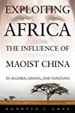 Exploiting Africa: The Influence of Maoist China in Algeria, Ghana, and Tanzania