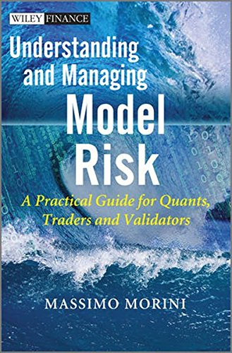 Understanding and Managing Model Risk: A Practical Guide for Quants, Traders and Validators (Wiley Finance Series)