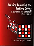 Assessing reasoning and problem solving :  a sourcebook for elementary school teachers /