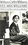 Yes, Mrs. Williams: A Personal Record of My Mother (081120832X) by Williams, William Carlos