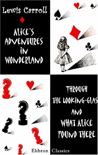 Alice's Adventures in Wonderland. Through the Looking-Glass and What Alice Found There