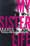 My Sister Life : The Story of My Sisters Disappearance