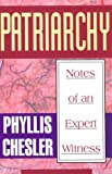 Patriarchy: Notes of an Expert Witness (a Collection of Feminist Essays) (1567510388) by Chesler, Phyllis