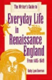 The Writer's Guide to Everyday Life in Renaissance England: From 1485-1649 (0898797527) by Emerson, Kathy Lynn