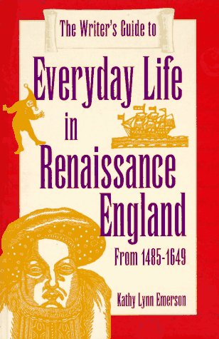 The Writer's Guide to Everyday Life in Renaissance England (Writer's Guides to Everyday...