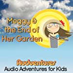 Meggy and the End of Her Garden: Audventures. Audio Adventures for Kids. | Rosko Lewis