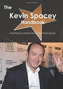 The Kevin Spacey Handbook: Everything You Need to Know About Kevin Spacey