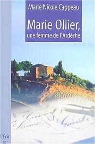 Marie Ollier, une Femme de l\'Ardèche par Marie Nicole Cappeau