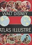 Walt Disney. Atlas illustr� : . Adapt...