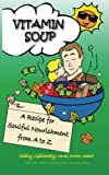 Vitamin Soup: A Recipe for Soulful Nourishment from A to Z