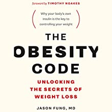 The Obesity Code: Unlocking the Secrets of Weight Loss Audiobook by Jason Fung Narrated by Brian Nishii